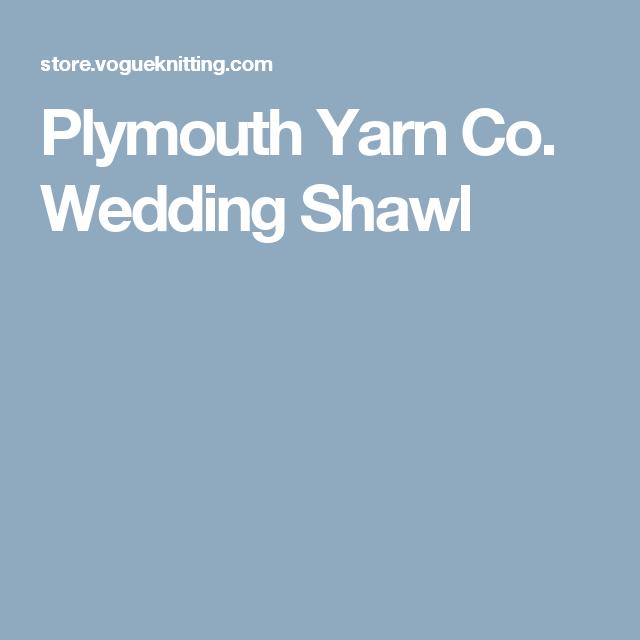 Plymouth Yarn Co Wedding Shawl Shawls Pinterest Wedding Shawl