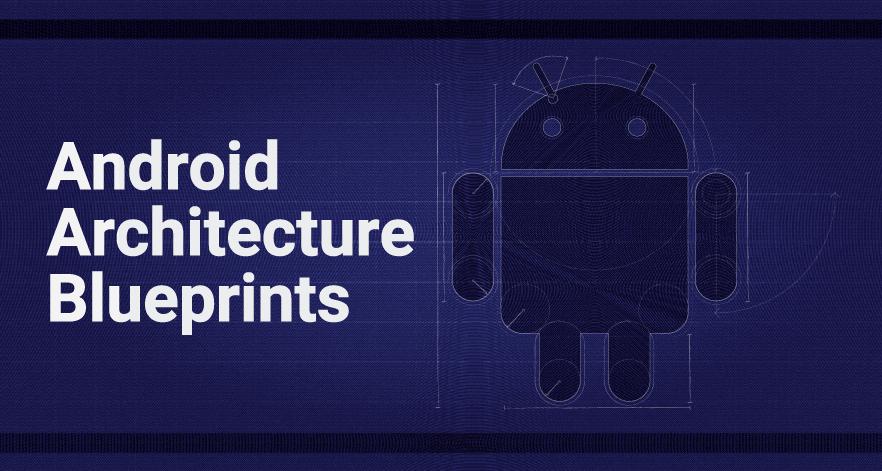 Android Architecture Blueprints Architecture blueprints