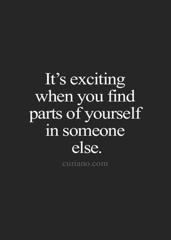 It's exciting when you find parts of yourself in someone else. | Love Quotes | Inspirational Quotes | Relationship Quotes | Love and Friendship | #lovequotes #relationships #quotes #friendship | www.mandys.co.il