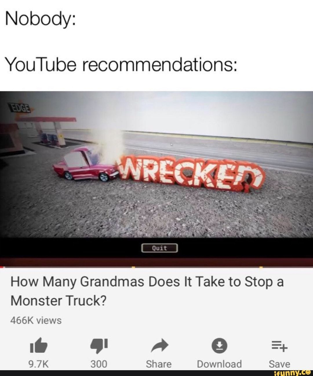 Nobody Youtube Recommendations How Many Grandmas Does It Take To Stop A Monster Truck 466k Views 9 7k 300 Share Download Save Ifunny Monster Trucks Youtube Youtube Memes