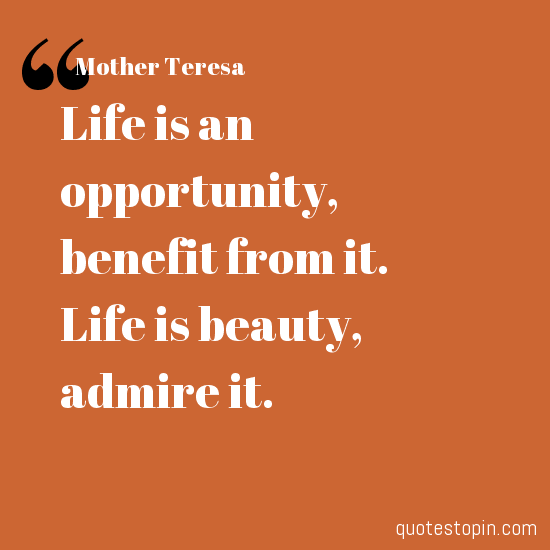 Mother Teresa Quotes Quote Life Is An Opportunity Benefit From