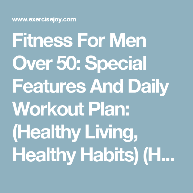 Fitness For Men Over 50 Special Features And Daily Workout Plan Healthy Living