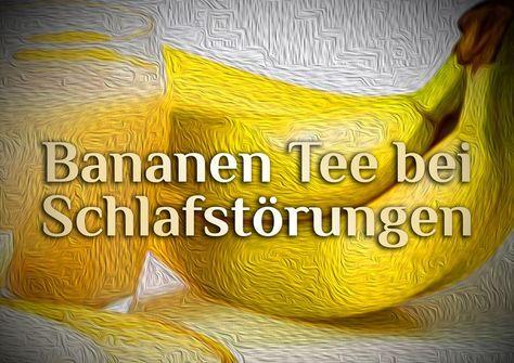 Bananentee als Hausmittel gegen Schlafstörung. So hilft Bananentee beim Einschlafen. Bananentee-Rezept für einen besseren Schlaf. Bananentee für Dich.
