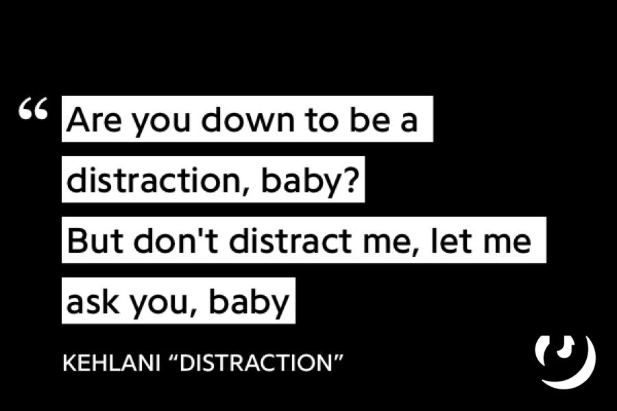 Kehlani, Distraction, Baby, Songs
