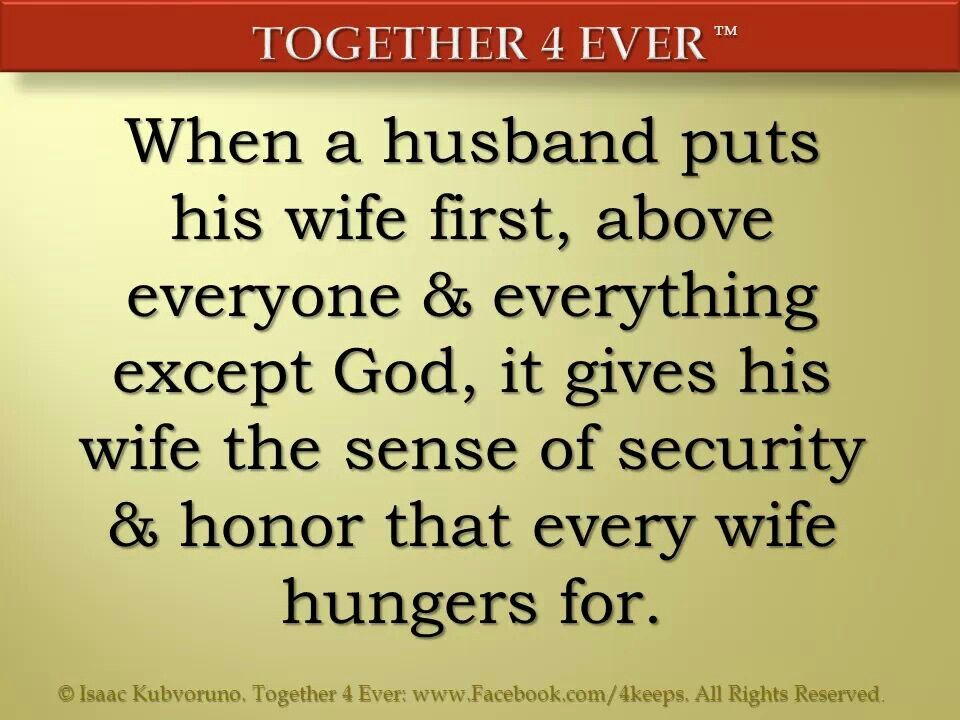 Soo True Put Your Wife 1st Except Above God Security And Honor