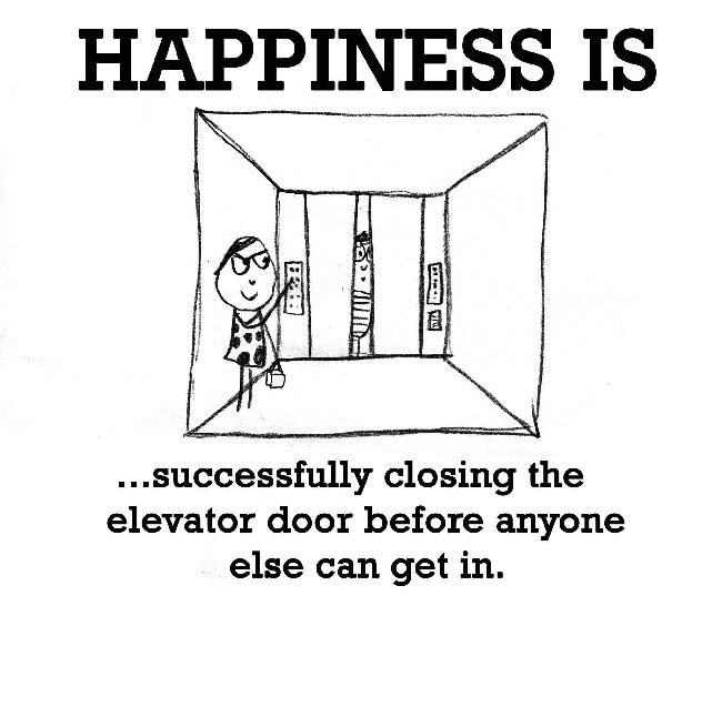 Happiness Is Being Alone In Elevator  Daily Happy Quotes