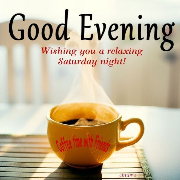 Good Evening Coffee Saturday Saturday Night Good Evening Good
