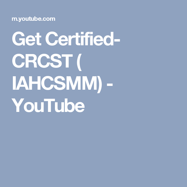 Get Certified- CRCST ( IAHCSMM) - YouTube | sterile | Pinterest