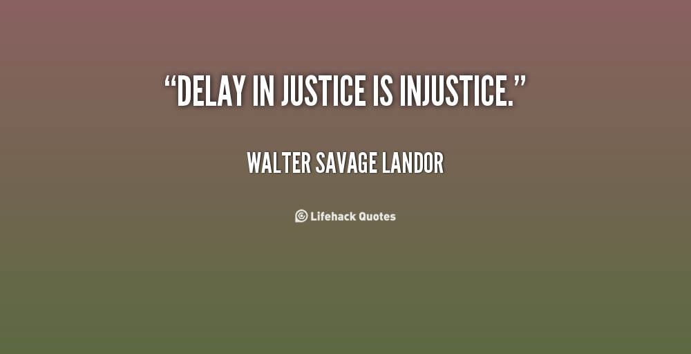 Delay In Justice Is Injustice Walter Savage Landor At Lifehack Quotes Justice Quotes Injustice Quotes Equality Quotes