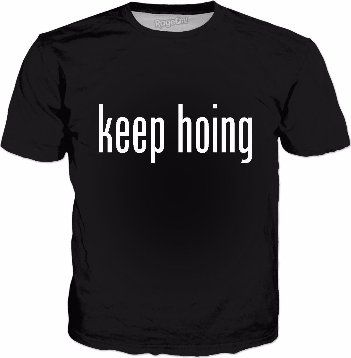 Keep Hoing Classic Black T-Shirt Visit ShirtStoreUSA.com for this and TONS of others!
