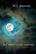 The Moon Before Morning by W. S. Merwin: An elaboration and response to his Pulitzer Prize-winning The Shadow of Sirius, W.S. Merwin examines everything from minute flowers to oceanic destruction, and weaves our complex relationship with the natural world with his own youth, memory, and intense engagement with the passing of days. With...