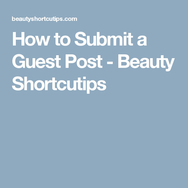 How to Submit a Guest Post - Beauty Shortcutips | Hippie Beauty