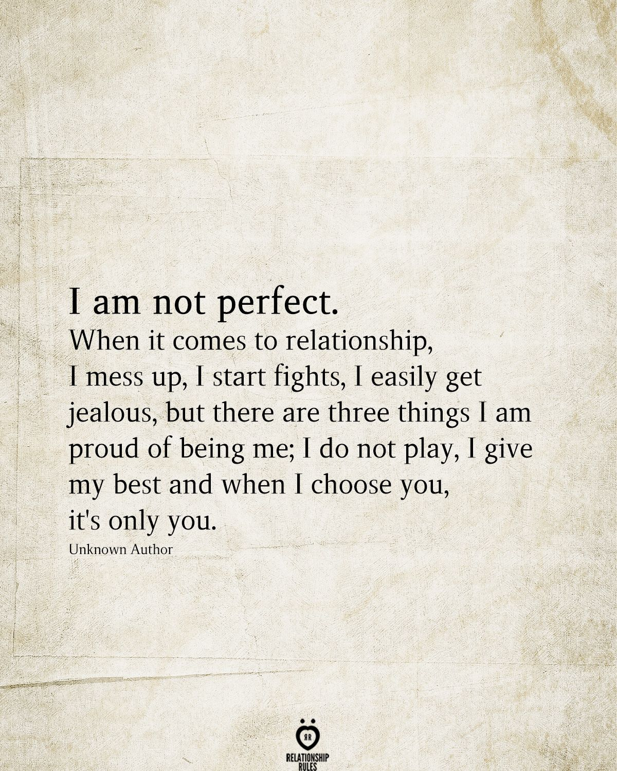I Am Not Perfect. When It Comes To Relationship, I Mess Up, I Start Fights