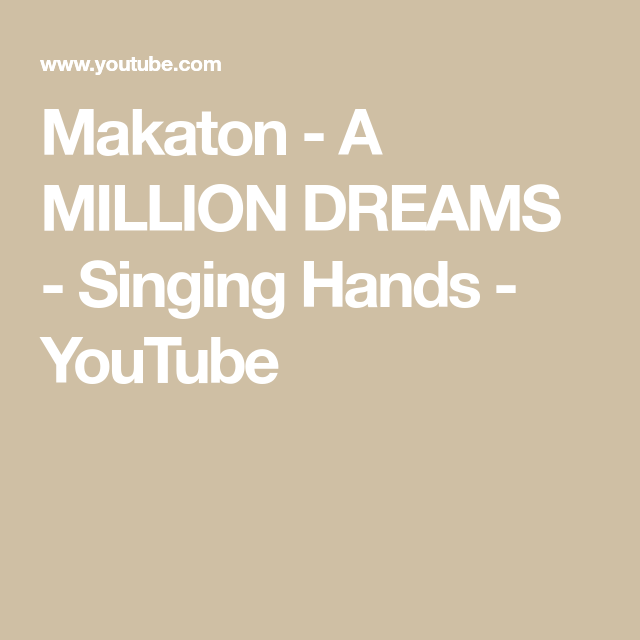 Makaton - A MILLION DREAMS - Singing Hands - YouTube | Sign