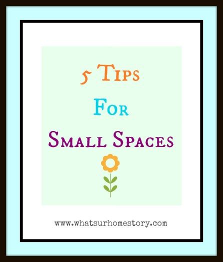 5 Tips for Small Spaces Small spaces, Decorating and Spaces