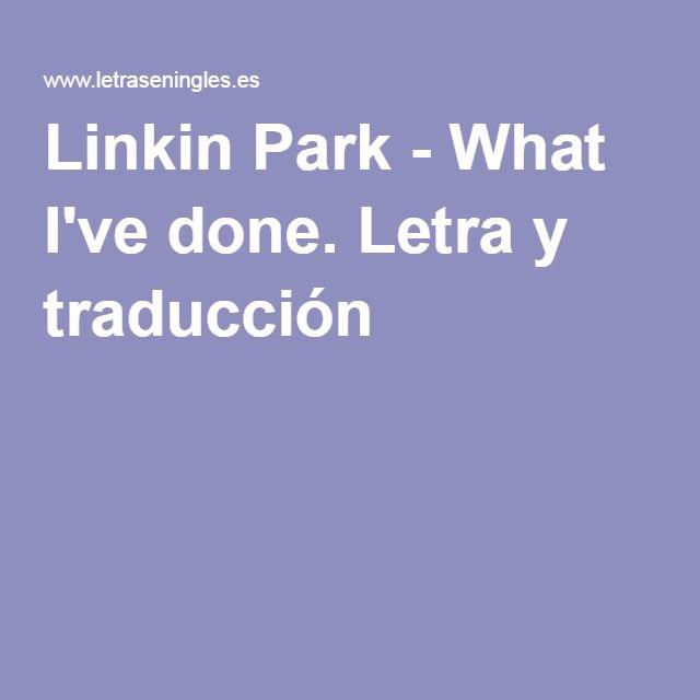 Linkin Park What I Ve Done Letra Y Traducción Linkin Park Canciones Letras