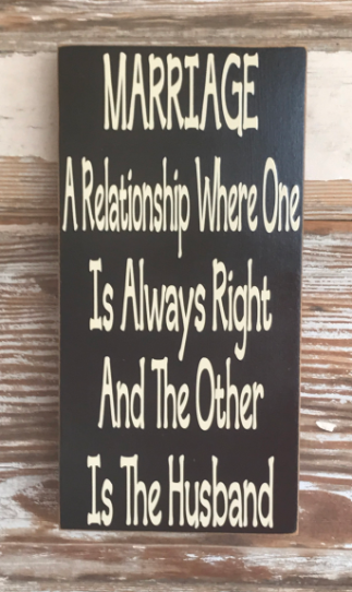 New Funny Signs Marriage:  A Relationship Where One Is Always Right & The Other Is The Husband.  Wood Sign Marriage:  A Relationship Where One Is Always Right & The Other Is The Husband.  Wood Sign 6
