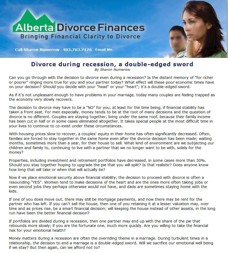 """Can you go through with the decision to divorce even during a recession? Is the distant memory of """"for richer or poorer"""" ringing more true for you and your partner today? What effect will these poor economic times have on your decision? Should you decide with your """"head"""" or your """"heart""""; it's a double-edged sword. Read more.. http://www.albertadivorcefinances.com/articles/divorce_during_recession.htm"""