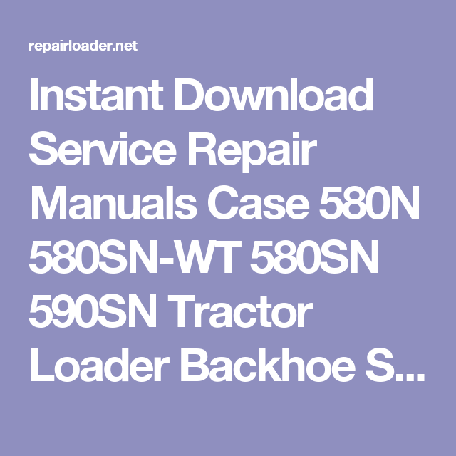 instant download service repair manuals case 580n 580sn-wt 580sn 590sn  tractor loader backhoe service manual