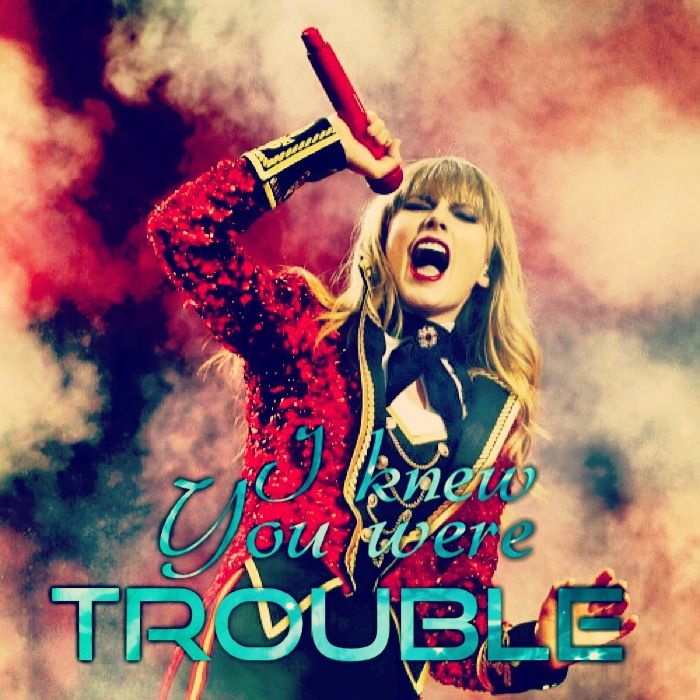 Taylor Swift. I knew you were trouble edit