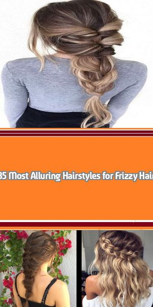 35 Most Alluring Hairstyles for Frizzy Hair Hair curlers are the ready #loosebraids