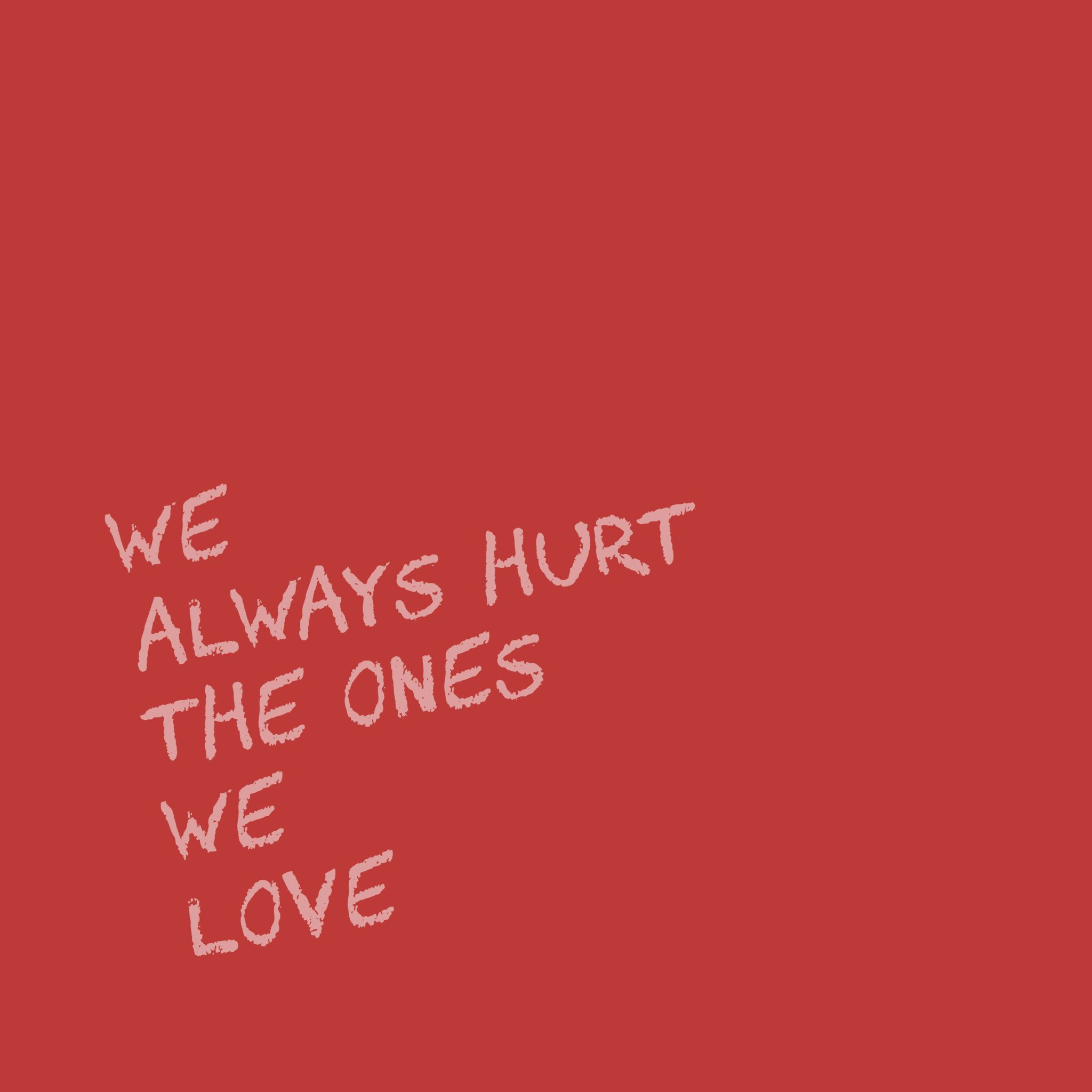 Red Aesthetic We Always Hurt The Ones We Love The Most Tw
