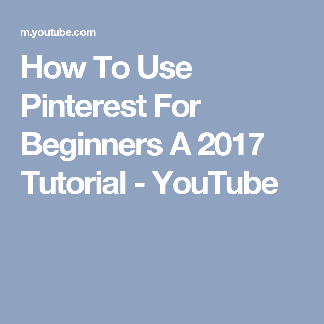 How To Use Pinterest For Beginners A 2017 Tutorial - YouTube