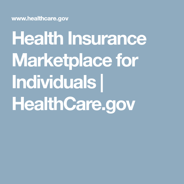 Health Insurance Marketplace For Individuals Healthcare Gov