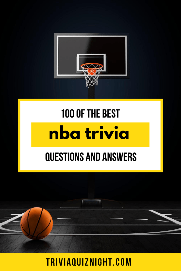 100 Nba Trivia Questions And Answers A Slam Dunk Of A Basketball Quiz In 2020 Basketball Quiz Trivia Questions And Answers Trivia Questions