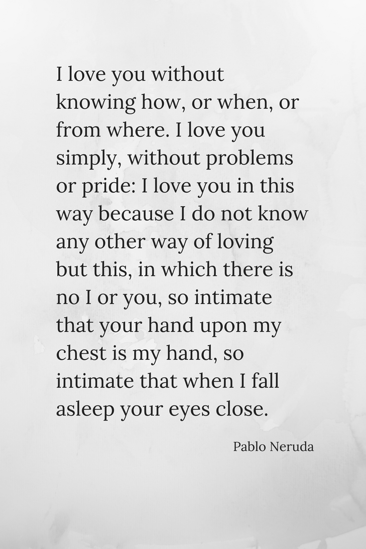 Pablo Neruda Love Poem Poems about love, poem for her, poem for him, love quote
