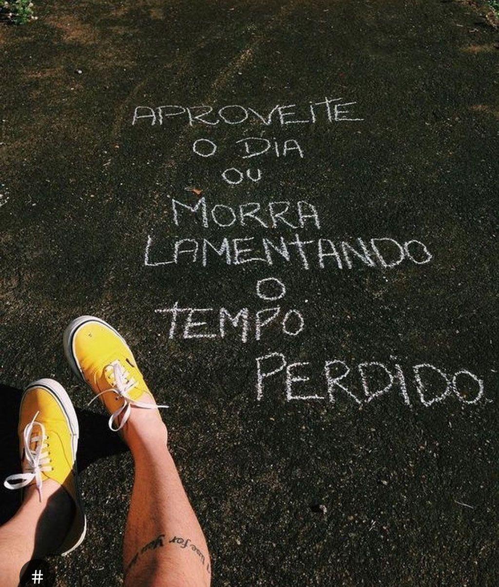 Aproveite O Dia Mundo Mensagens Frases Pichadas Frases Tumblrs Frases Inpiracao