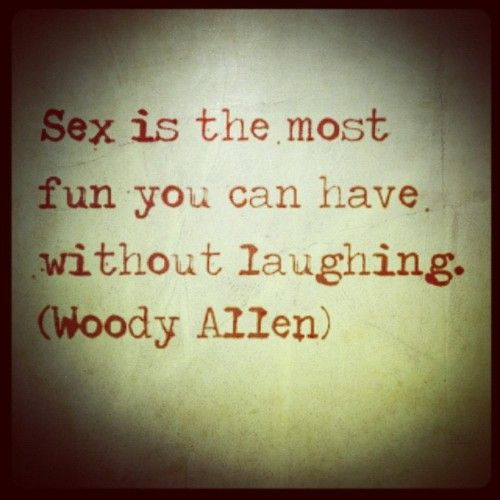 I Don T Know If Woody Allen Really Said This But Still A True
