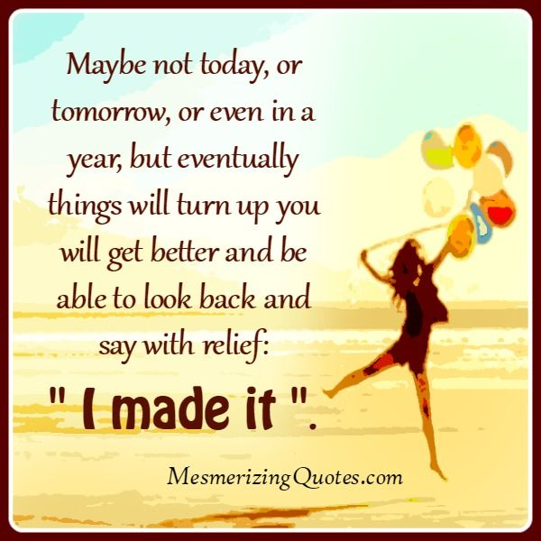 Maybe Not Today Or Tomorrow Or Even In A Year Beautiful Quotes Sayings Quotes