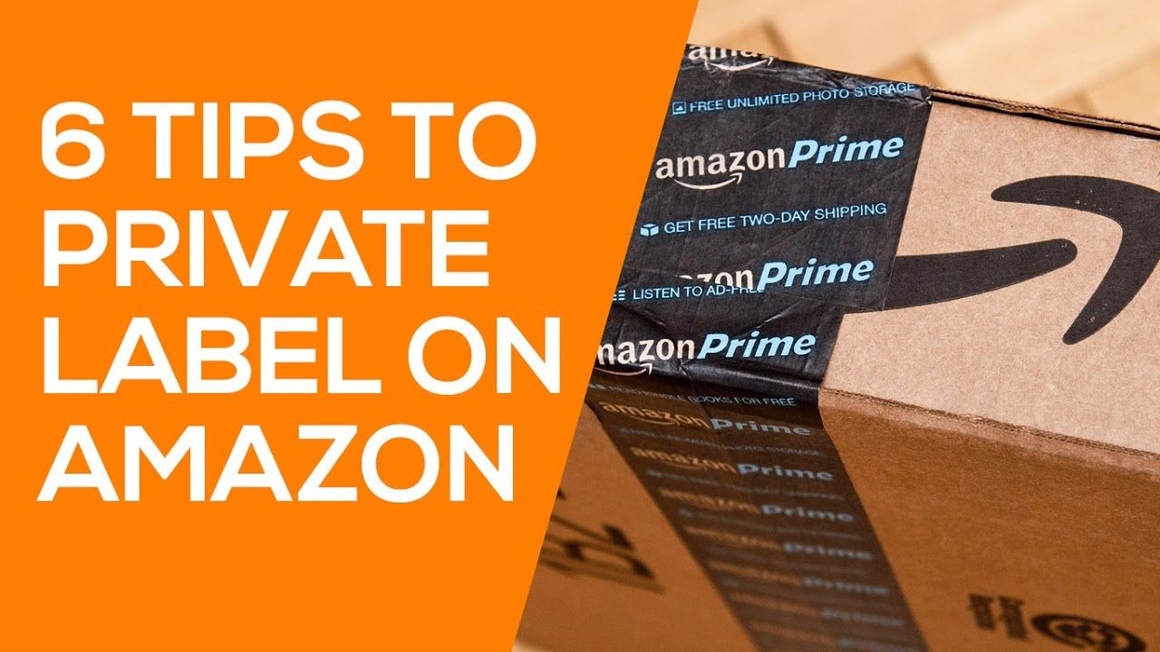 6 Tips for Private Labeling on Amazon FBA & Choosing a