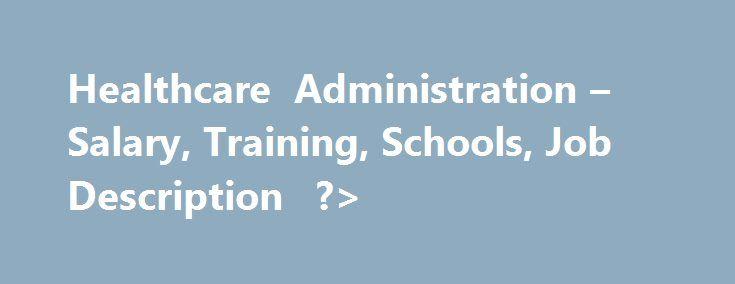 Healthcare Administration u2013 Salary, Training, Schools, Job - healthcare administration job description