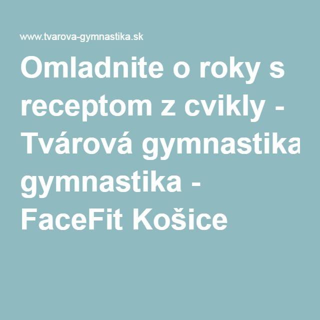Omladnite o roky s receptom z cvikly - Tvárová gymnastika - FaceFit Košice