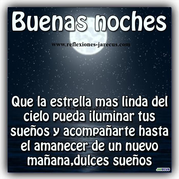 Buenas noches Que la estrella mas linda del cielo pueda iluminar tus sueños  y acompañarte hasta