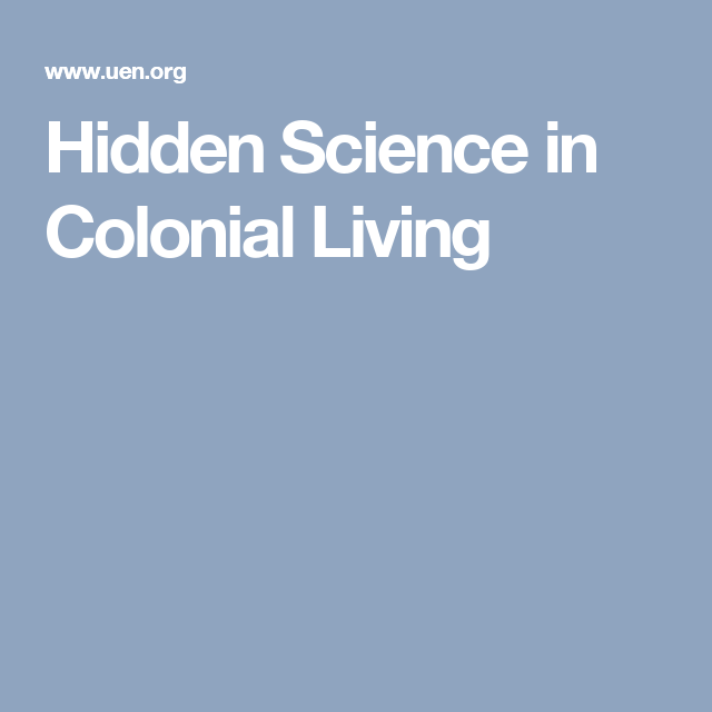 Science Hidden Facts: Hidden Science In Colonial Living