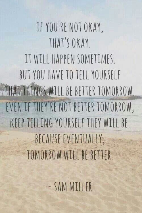 Just Believe Tomorrow Will Be Better Into My Mind Pinterest