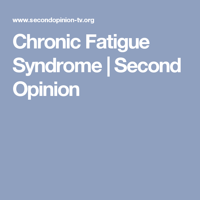 Chronic Fatigue Syndrome | Second Opinion