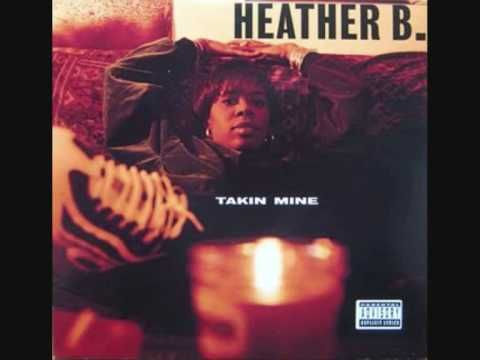 """Heather B  - """"Takin Mine"""" (1996). Underrated rapper with mad rhymes."""