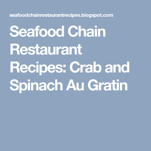 Seafood Chain Restaurant Recipes Crab And Spinach Au Gratin