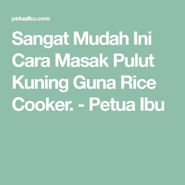 Sangat Mudah Ini Cara Masak Pulut Kuning Guna Rice Cooker Petua Ibu Rice Cooker Cooker Rice