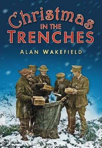 christmas in the trenches by alan wakefield this one seems to have the christmas truce