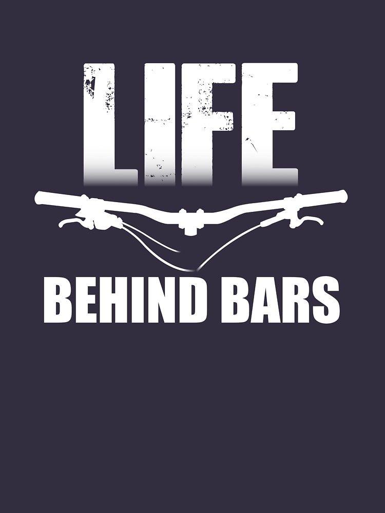 Life Behind Bars Mountain Biking Mtb Design T Shirt By Chris