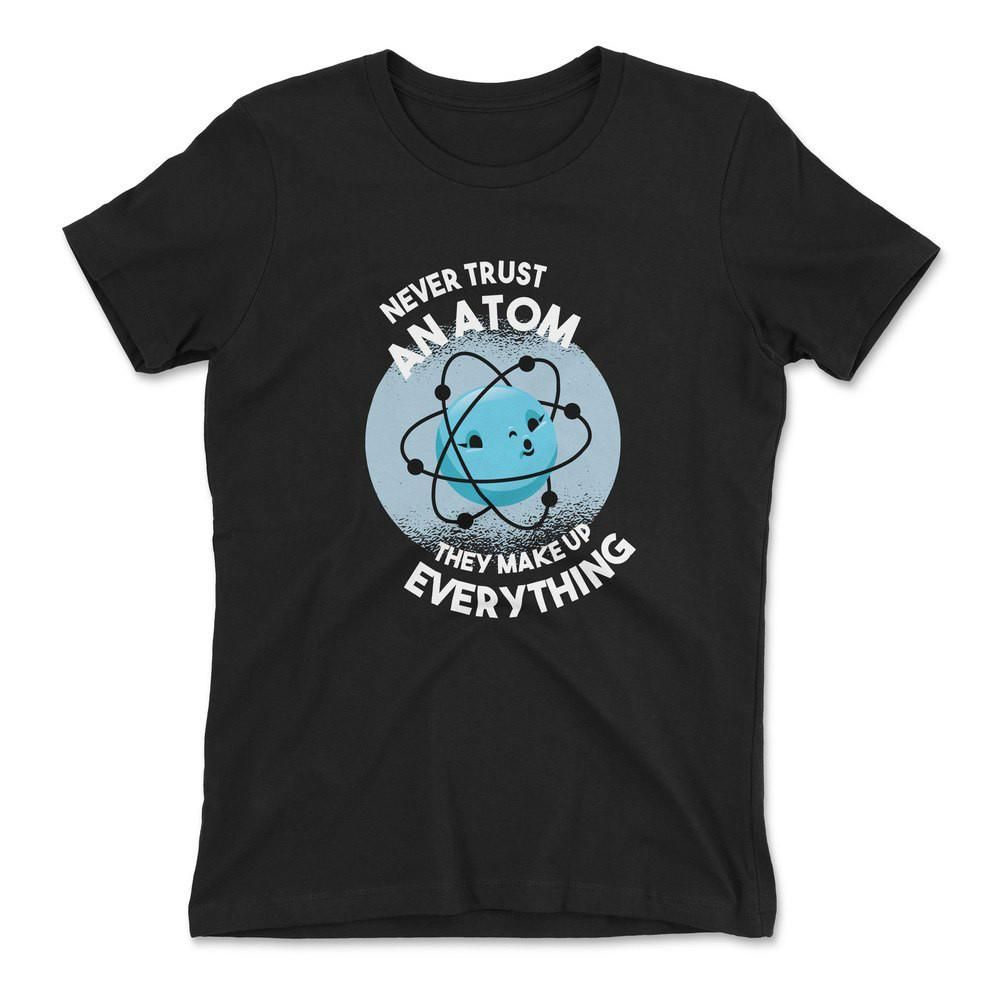 Vertraue niemals einem Atom, sie machen alles aus Frauen T-Shirt – Schwarz / 2XL