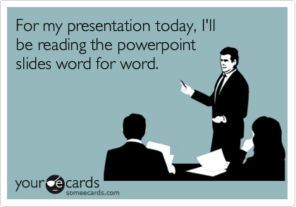 for my presentation today i ll be reading the powerpoint slides