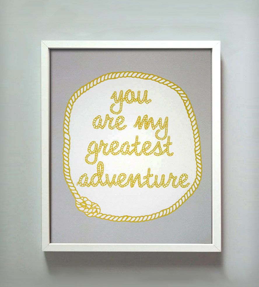 You Are My Greatest Adventure Print   Printing, Thoughts and Babies