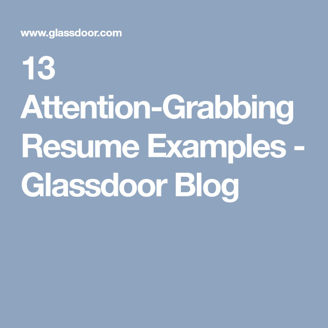13 Attention Grabbing Resume Examples Glassdoor Blog Resume Examples Good Resume Examples Resume Tips