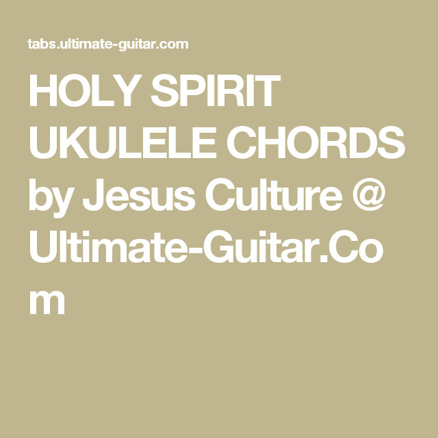 Holy Spirit Ukulele Chords By Jesus Culture Ultimate Guitar